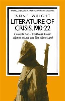 Literature of Crisis, 1910-22: Howards End, Heartbreak House, Women in Love and The Waste Land