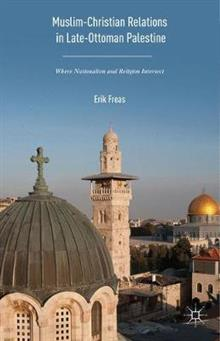 Muslim-Christian Relations in Late-Ottoman Palestine: Where Nationalism and Religion Intersect