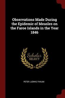 Observations Made During the Epidemic of Measles on the Faroe Islands in the Year 1846
