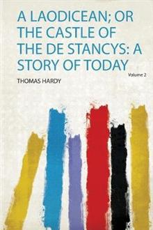A Laodicean; or the Castle of the De Stancys: a Story of Today