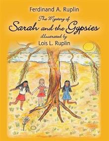 The Mystery of Sarah and the Gypsies: Illustrated by Lois L. Ruplin