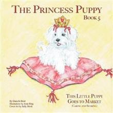 The Princess Puppy Book 5: This Little Puppy Goes to Market: This Little Puppy Goes to Market