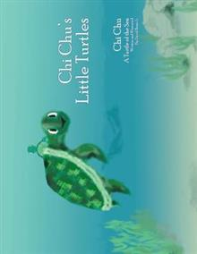 Chi Chu's Little Turtles: Chi Chu a Turtle of the Sea