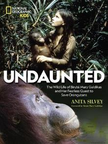 Undaunted: The Wild Life of Birute Mary Galdikas and Her Fearless Quest to Save Orangutans