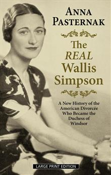 The Real Wallis Simpson: A New History of the American Divorcee Who Became the Duchess of Windsor