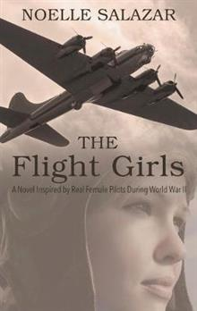 The Flight Girls: A Novel Inspired by Real Female Pilots During World War II