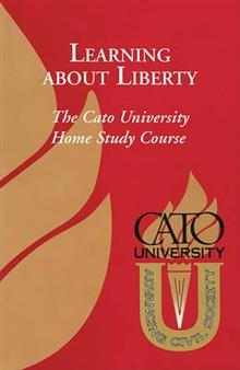 Learning about Liberty, Part a: The Cato University Home Study Course