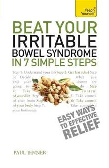 Beat Your Irritable Bowel Syndrome: Seven simple steps to regain your life from IBS