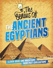 The Genius of: The Ancient Egyptians: Clever Ideas and Inventions from Past Civilisations