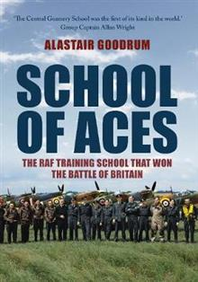 School of Aces: The RAF Training School that Won the Battle of Britain