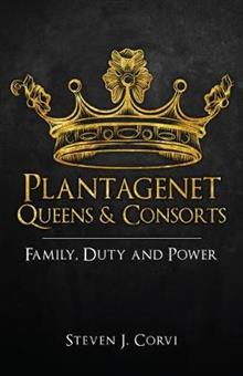 Plantagenet Queens & Consorts: Family, Duty and Power