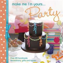 Make Me I'm Yours... Party: Over 20 Handmade Decorations, Gifts and Treats