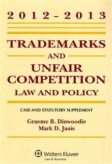 Trademarks and Unfair Competition: Law and Policy 2012 - 2013 Case and Statutory Supplement