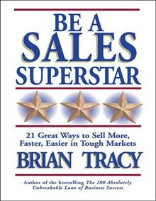 Be a Sales Superstar (1 Volume Set): 21 Great Ways to Sell More, Faster, Easier in Tough Markets
