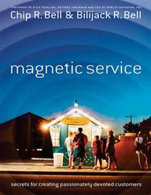 Magnetic Service (1 Volume Set): Secrets for Creating Passionately Devoted Customers
