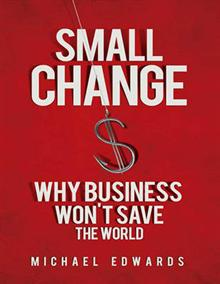 Small Change (1 Volume Set): Why Business Won't Save the World