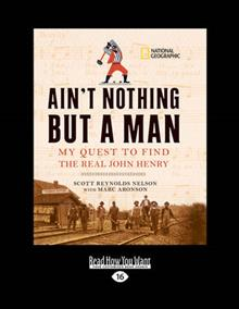 Ain't Nothing but a Man:: My Quest to Find the Real John Henry