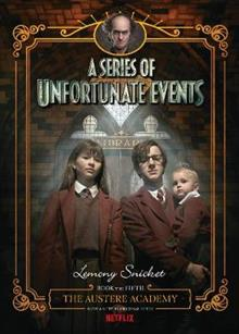 The Austere Academy (A Series of Unfortunate Events, Book 5): Netflix Tie-in Edition