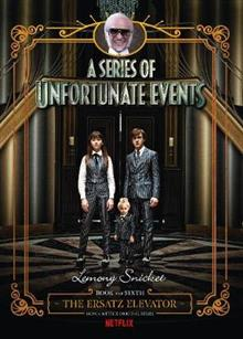 The Ersatz Elevator (A Series of Unfortunate Events, Book 6): Netflix Tie-in Edition