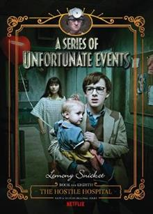 The Hostile Hospital (A Series of Unfortunate Events, Book 8): Netflix Tie-in Edition