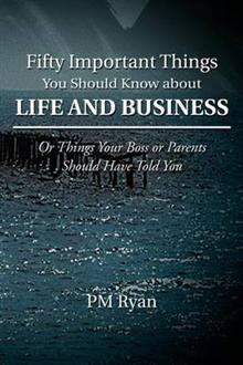 Fifty Important Things You Should Know about Life and Business: Or Things Your Boss or Parents Should Have Told You