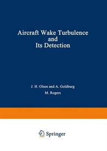 Aircraft Wake Turbulence and Its Detection: Proceedings of a Symposium on Aircraft Wake Turbulence held in Seattle, Washington, September 1-3, 1970. Sponsored jointly by the Flight Sciences Laboratory, Boeing Scientific Research Laboratories and the Air Force Office of Scientific Research