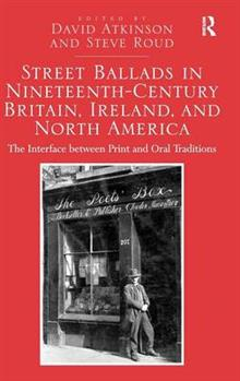 Street Ballads in Nineteenth-Century Britain, Ireland, and North America: The Interface between Print and Oral Traditions