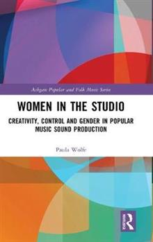 Women in the Studio: Creativity, Control and Gender in Popular Music Sound Production