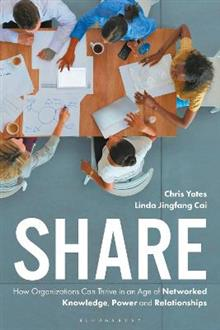 Share: How Organizations Can Thrive in an Age of Networked Knowledge, Power and Relationships