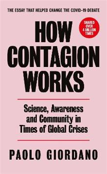 How Contagion Works: Science, Awareness and Community in Times of Global Crises - The short essay that helped change the Covid-19 debate