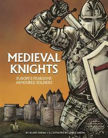 Medieval Knights: Europe's Fearsome Armoured Soldiers