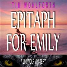 Epitaph for Emily Lib/E: A Jim Wolf Mystery