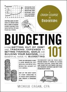 Budgeting 101: From Getting Out of Debt and Tracking Expenses to Setting Financial Goals and Building Your Savings, Your Essential Guide to Budgeting
