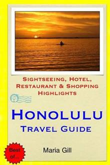 Honolulu Travel Guide: Sightseeing, Hotel, Restaurant & Shopping Highlights