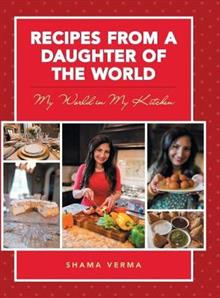 Recipes from a Daughter of the World: My World in My Kitchen