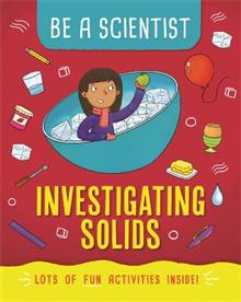 Be a Scientist: Investigating Solids