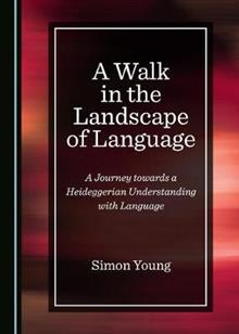 A Walk in the Landscape of Language: A Journey towards a Heideggerian Understanding with Language