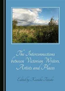 The Interconnections between Victorian Writers, Artists and Places