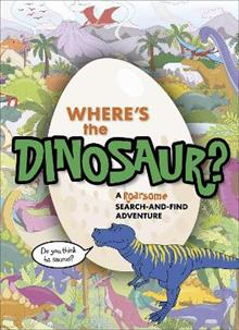 Where's the Dinosaur?: A roarsome search-and-find adventure