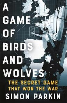 A Game of Birds and Wolves: The Secret Game that Revolutionised the War