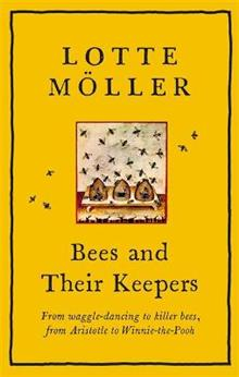 Bees and Their Keepers: From waggle-dancing to killer bees, from Aristotle to Winnie-the-Pooh