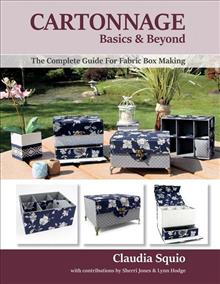Cartonnage Basics & Beyond, Volume 1: The Complete Guide for Fabric Box Making