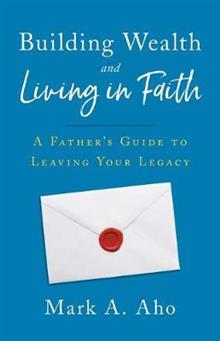 Building Wealth and Living in Faith: A Father's Guide to Leaving Your Legacy