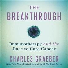 The Breakthrough Lib/E: Immunotherapy and the Race to Cure Cancer