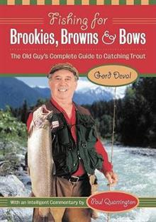 Fishing for Brookies, Browns, and Bows: The Old Guy's Complete Guide to Catching Trout