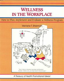 Wellness in the Workplace: How to Plan, Implement and Evaluate a Wellness Program