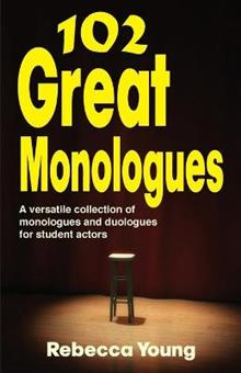 102 Great Monologues: A Versatile Collection of Monologues & Duologues for Student Actors