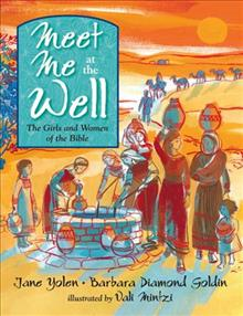Meet Me at the Well: The Girls and Women of the Bible