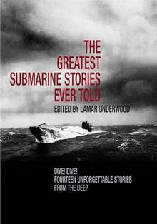 The Greatest Submarine Stories Ever Told: Dive! Dive! Fourteen Unforgettable Stories from the Deep