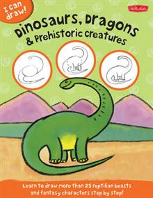 Dinosaurs, Dragons & Prehistoric Creatures (I Can Draw): Learn to Draw Reptilian Beasts and Fantasy Characters Step by Step!